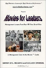 Colleen Striegel, Shaun O'L. Higgins. Movies for Leaders: Management Lessons from Four All-Time Great Films (Management Goes to the Movies)