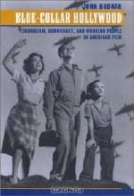 John Bodnar. Blue-Collar Hollywood : Liberalism, Democracy, and Working People in American Film