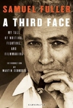 Samuel Fuller. A Third Face : My Tale of Writing, Fighting and Filmmaking