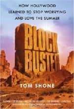 Tom Shone. Blockbuster : How Hollywood Learned to Stop Worrying and Love the Summer