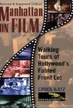 Chuck Katz. Manhattan on Film Updated Edition : Walking Tours of Hollywood's Fabled Front Lot