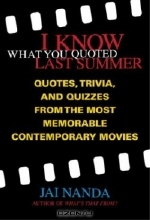 Jai Nanda. I Know What You Quoted Last Summer: Quotes and Trivia from the Most Memorable Contemporary Movies