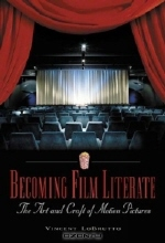 Vincent LoBrutto. Becoming Film Literate : The Art and Craft of Motion Pictures