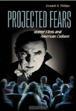 Kendall R. Phillips. Projected Fears : Horror Films and American Culture