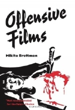 Mikita Brottman. Offensive Films