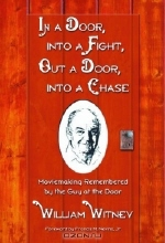 William Witney. In a Door, Into a Fight, Out a Door, Into a Chase: Moviemaking Remembered by the Guy at the Door