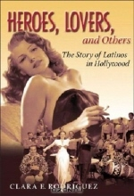 Clara E. Rodriguez. Heroes, Lovers, and Others: The Story of Latinos in Hollywood