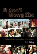 Ryan Gilbey. It Don't Worry Me: The Revolutionary American Films of the Seventies