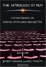 Jeffrey Kishner. The Astrology of Film : The Interface of Movies, Myth, and Archetype