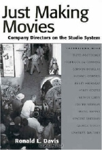 Ronald L. Davis. Just Making Movies: Company Directors On The Studio System