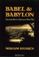 Miriam Hansen. Babel and Babylon : Spectatorship in American Silent Film