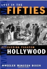 Wheeler Winston Dixon. Lost In The Fifties: Recovering Phantom Hollywood