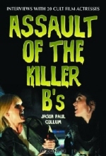 Assault of the Killer B's: Interviews With 20 Cult Film Actresses