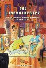 Jason Bergund. Gay Cinematherapy: The Queer Guy's Guide to Finding Your Rainbow One Movie at a Time