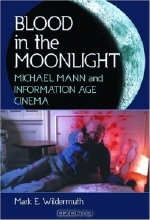 Mark E. Wildermuth. Blood in the Moonlight: Michael Mann and Information Age Cinema
