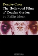 Douglas Gordon. Double-Cross: The Hollywood Films of Douglas Gordon