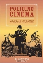 Lee Grieveson. Policing Cinema : Movies and Censorship in Early-Twentieth-Century America