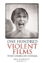Neil Fulwood. One Hundred Violent Films that Changed Cinema