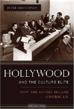 Peter Decherney. Hollywood and the Culture Elite: How the Movies Became American