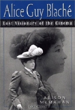 Alison McMahan. Alice Guy Blache: Lost Visionary of the Cinema