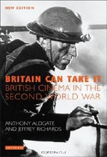 Anthony Aldgate and Jeffrey Richards. Britain Can Take It: The British Cinema in the Second World War, New Edition