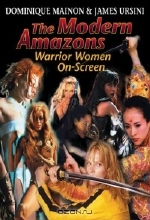 Dominique Mainon, James Ursini. The Modern Amazons : Warrior Women on Screen