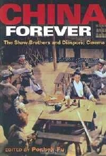 China Forever: The Shaw Brothers and Diasporic Cinema (Pop Culture and Politics Asia PA)