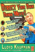 Lloyd Kaufman. Direct Your Own Damn Movie!