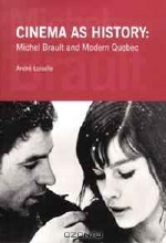 Professor Andre Loiselle. Cinema as History: Michele Brault and Modern Quebec