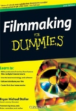 Bryan Michael Stoller. Filmmaking For Dummies