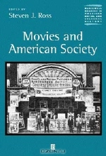 Steven J. Ross. Movies and American Society