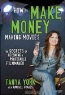 Tanya York. How to Make Money Making Movies: The Secrets of Becoming a Profitable Filmmaker